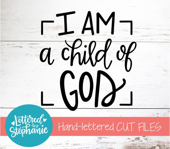 I Am A Child Of God Svg Cut File Digital File Quote Svg Etsy