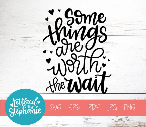 Some Things Are Worth The Wait Svg Cut File Svg Quote Etsy