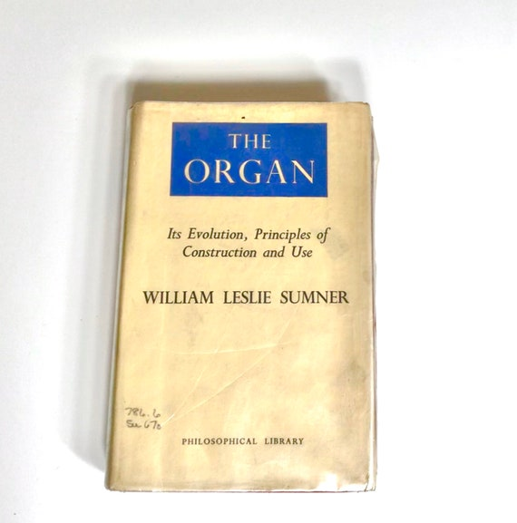 Its Evolution Principles of Construction Use William Leslie Sumner The Organ