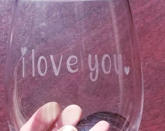 Wine Glass | I Love You | Glass Etching | Stemless | 22 ounces | Dishwasher Safe
