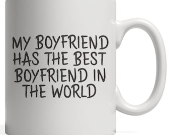 My Boyfriend Has The Best Boyfriend In The World Mug - Funny Family Gift For Boyfriends Just To Remind That You Are Better Than Him or Them!
