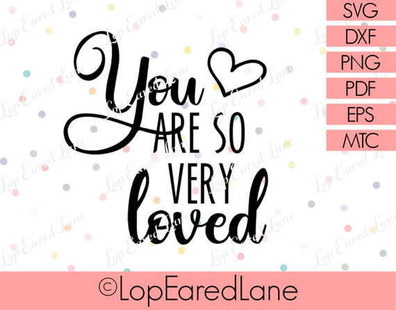 You Are So Very Loved Svg Cut File Cricut File Silhouette Etsy