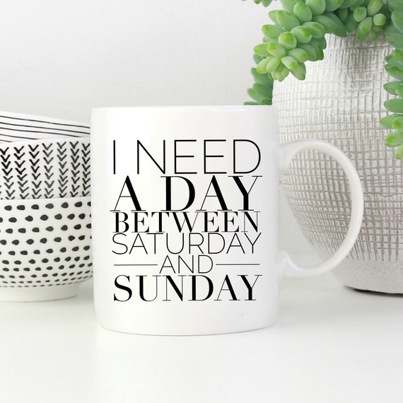 I need a day between Satu...