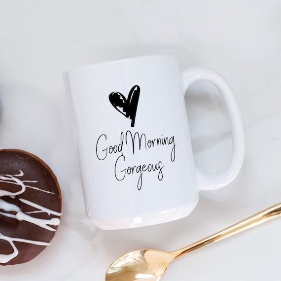 Good Morning Gorgeous Mug...