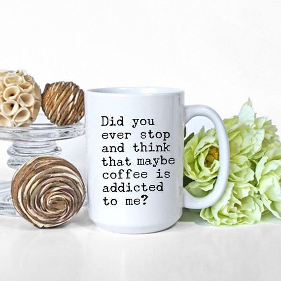Maybe coffee is addicted ...