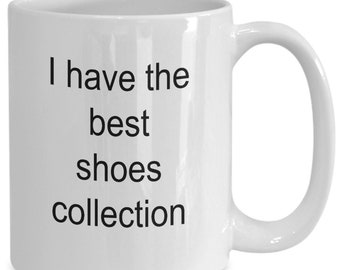 Shoes to die mug for mug - funny shoe mug - i have the best shoes collection- gift idea for shoe lovers - trendy gifts