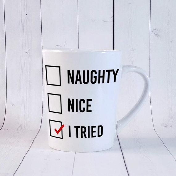 Naughty Nice I Tried Funny Christmas Mugs Naughty Nice Mug Mug For Best Friend Christmas Gift Ideas For Women Funny Writing Mug