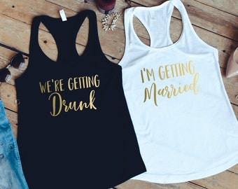 We're Getting Drunk, Bachelorette Party Shirts, Brides Drinking Squad, Bachelorette Tanks, Bridal Party Shirts, I'm Getting Married Shirt