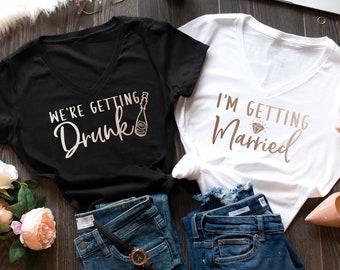 We're Getting Drunk Shirts, Bachelorette Party Shirt, I'm Getting Married Shirt, Bridesmaid Shirts, Bride Shirt, Bridal Party Shirts