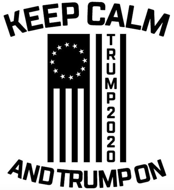 Keep Calm Trump On Trump 2020 Svg Trump Svg Trump Etsy