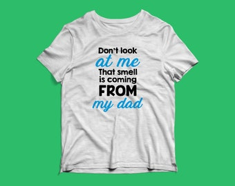Toddler/Youth Kids Short Sleeve Cricut Template - Daddy Smells: Don't Look at me, That Smell is Coming From my Dad [Funny Shirt]