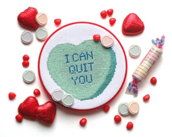 I Can Quit You - My Crummy Valentines - Rejected Candy Conversation Hearts Cross Stitch PDF