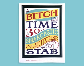 A Bitch In Time (PDF version): 30 Snarcastic Stitches For You to Stab, Volume 1 Cross-Stitch Pattern Book