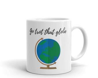 Coffee Mug Gift - Go Trot That Globe