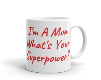 I'm a mom what's your superpower? Mug, Mom, Mother, Mother's Day, Gift, Gift for Mom, Mother's Day Gift