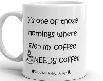 My Coffee Needs Coffee Mug