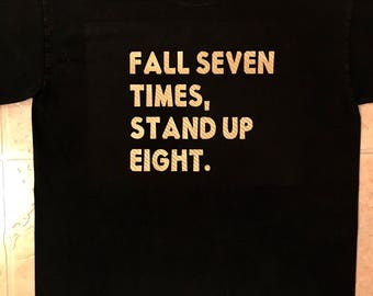 Fall seven time, stand up eight..  tshirt