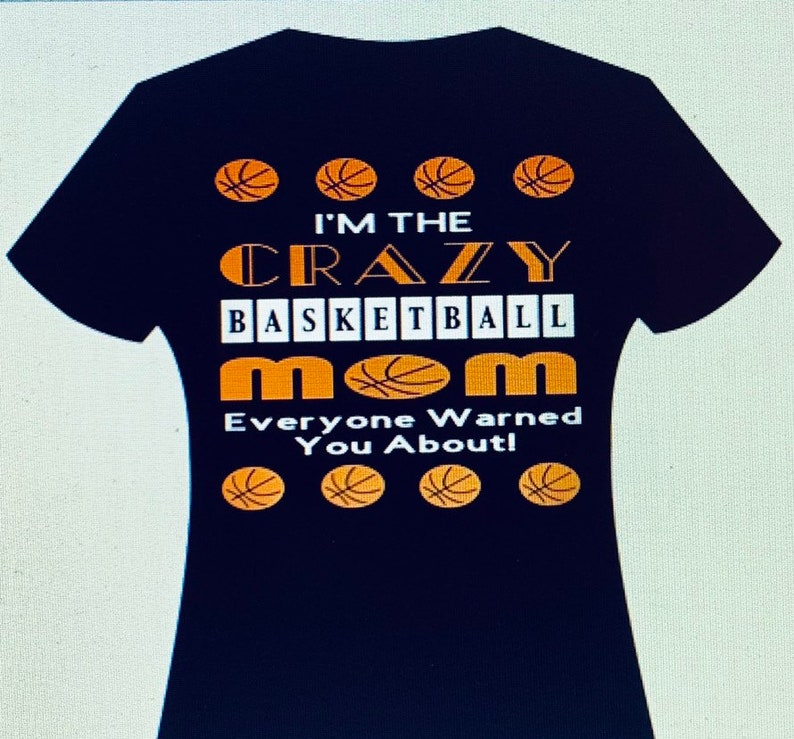 Customized For Any Sport. I/'m That Crazy Basketball Mom Everyone Warned You About T-shirt