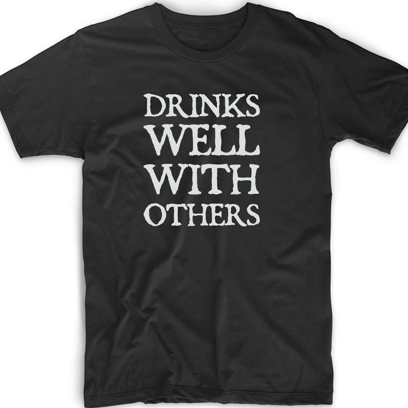 8ba8aa74b7 Drinks Well With Others T Shirt Tee Funny Gift Alcohol Party | Etsy
