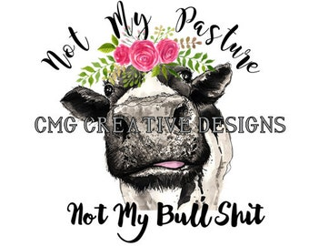 Not my pasture not my bullshit heifer with flowers for sublimation or waterslide