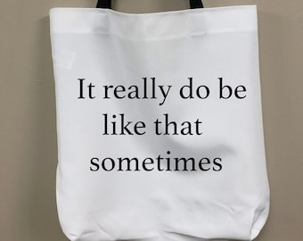 a5e78d9be91 It Really Do Be Like That Sometimes Tote Bag - Meme, Funny, Bag, Joke