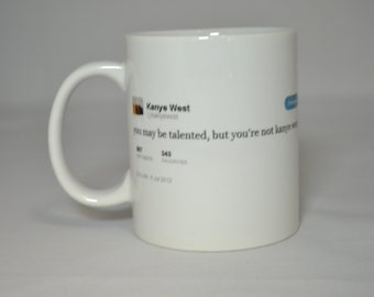 3dde63adc You may be talented, but you're not Kanye West Mug