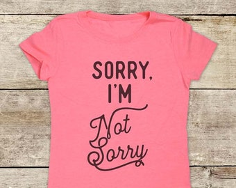 Sorry, I'm Not Sorry - funny text saying - Youth Girls Junior Fit Contoured Shirt - 5 years old to 16 years old tween teen