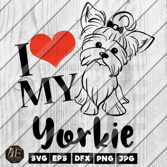 I Love My Yorkie Instant Download Cutting Files Svg Dxf Etsy