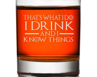 That's What I Do I Drink and I Know Things Game Of Thrones Rocks Glass, Custom Whiskey Glass, Engraved Groomsman Whiskey Glass, Custom Rocks