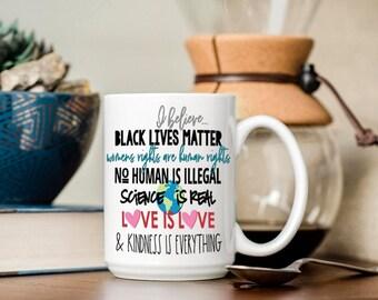 I Believe... Equality Mug, Black Lives Matter, Dishwasher & Microwave Safe, 15 oz Premium Ceramic Mug