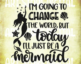 10437b28c640 Today I'll Just Be A Mermaid Svg, I'm Going To Change The World Svg,  Summertime Svg,Stencil, Vinyl, Dxf Cut File, etc