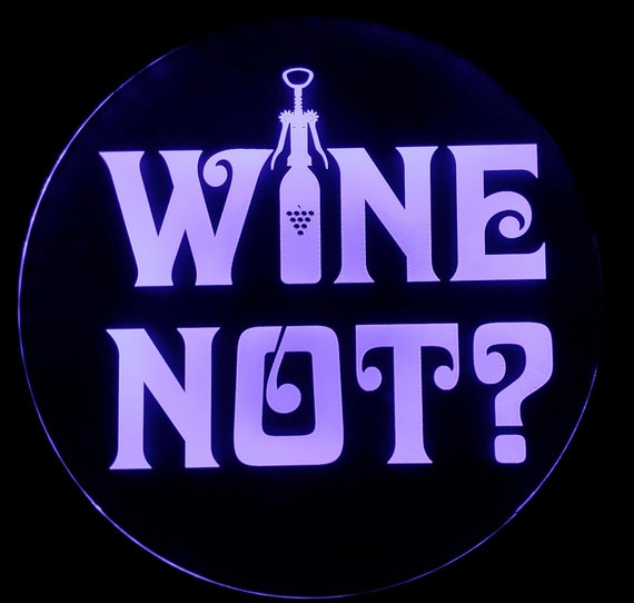 Wine Not?  LED Wall Sign Neon Like - Color Changing Remote Control - 6 Sizes Made in USA Free Shipping