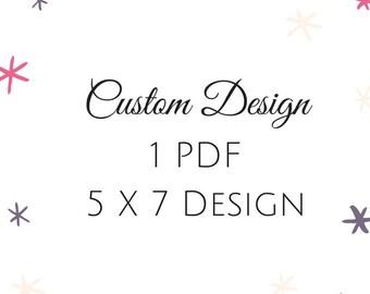 "Custom Design - 5"" x 7"""