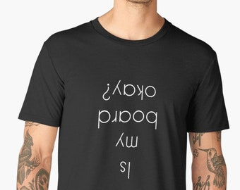 Skateboard T-shirt / Is my Board ok / Skateboard Print / Skateboarding Shirt / Street Tshirt / How to Skateoard / Sk8 / Skatepark /