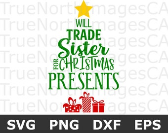 Will Trade Sister for Presents SVG / Christmas SVG / Christmas Shirt SVG / Christmas Tree Svg / Christmas Svg Kids / Svg Files for Cricut