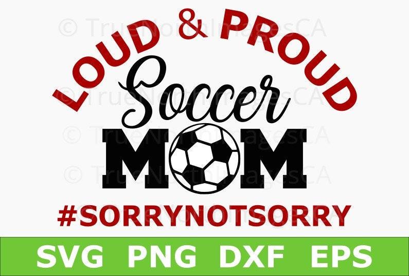 Loud And Proud Soccer Mom Svg Soccer Svg Soccer Ball Svg Etsy