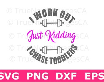 Mom Life SVG / Barbell SVG / I Work Out / Just Kidding / I Chase Toddlers / Daycare SVG / Mom svg / Workout svg / svg Files for Cricut