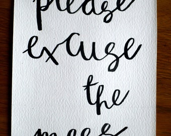 Please excuse the mess - Funny calligraphy Art Print - fully customised and hand made