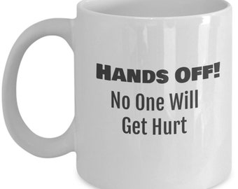 Hands Off! No One WIll Get Hurt Coffee Mug Gift