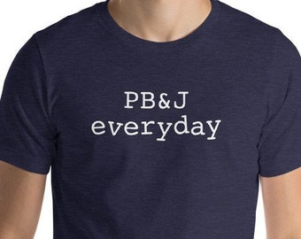 c7bb60436 Mens PB and J Shirt PB&J Every Day T-Shirt for Peanut Butter and Jelly  Fanatics and PBJ Sandwich Professionals