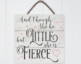 And Though She Be But Little She Is Fierce Sign, Rustic Nursery Wall Decor, Kids Room Decor, Wood Sign,  Nursery Wall Art, Home Decor Signs
