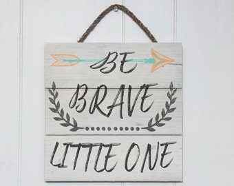 Be Brave Little One Sign, Rustic Home Decor, New Home Gift, Farmhouse Decor Style REAL Bran Wood Wall Art, First Home Gift, Home Wall Decor