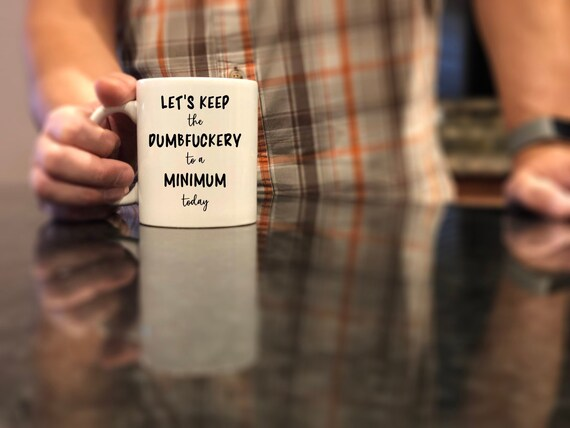 Let's Keep The Dumbfuckery To A Minimum Funny Coffee Mug