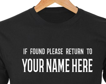 If Found Please Return to YOUR NAME — Great gift idea for husbands or wives. Large white letters on black Tee.