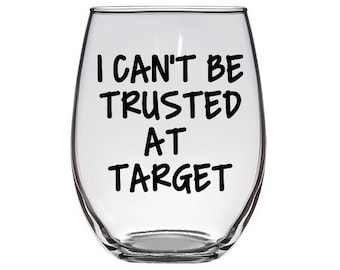 I Cant Be Trusted At Target Stemless Wine Glass Funny Gift For Her Birthday Friend Best