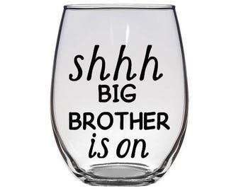 Shhh Big Brother Is On Stemless Wine Glass Funny Reality TV Gift