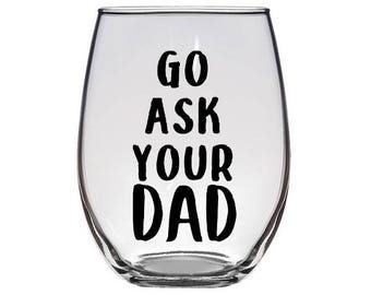 Go ask your dad stemless wine glass / parents wine glass / mothers day gift wine glass / gift for mom wine glass / gift wine glass