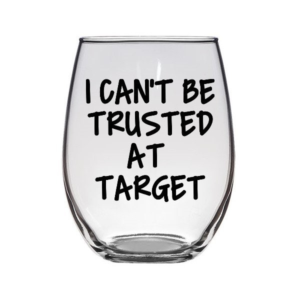 I Cant Be Trusted At Target Stemless Wine Glass Funny