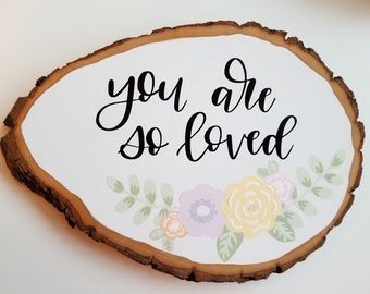 You Are So Loved - Wood Slice Painting - Wood Slice Art - Acrylic Painting