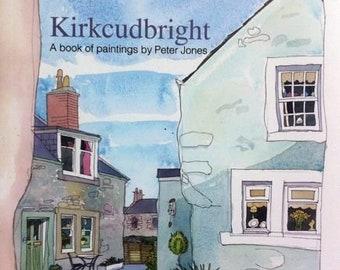 Kirkcudbright, a book of paintings by Peter Jones